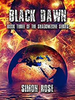 [Rose, Simon]のBlack Dawn: Book Three of the Shadowzone Series (English Edition)