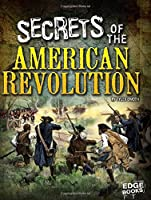 Secrets of the American Revolution (Top Secret Files)