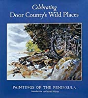 Celebrating Door County's Wild Places: Paintings of the Peninsula