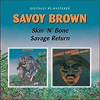 Savoy Brown - Skin 'N' Bone / Savage Return by Savoy Brown (2009-03-10)