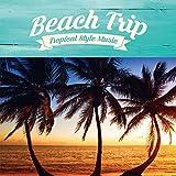 Amazon.co.jpBEACH TRIP -TROPICAL STYLE MUSIC-