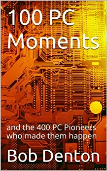 100 PC Moments: and the 400 PC Pioneers who made them happen (PC Pioneers series) by [Denton, Bob]