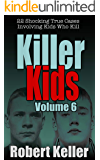 Killer Kids Volume 6: 22 Shocking True Crime Cases of Kids Who Kill (English Edition)