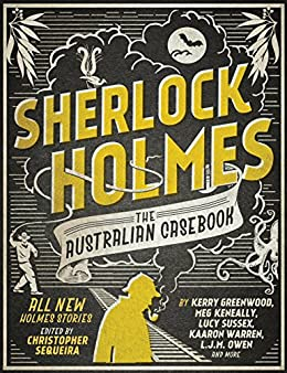 Sherlock Holmes The Australian Casebook: All new Holmes stories by [Sequeira, Christopher]