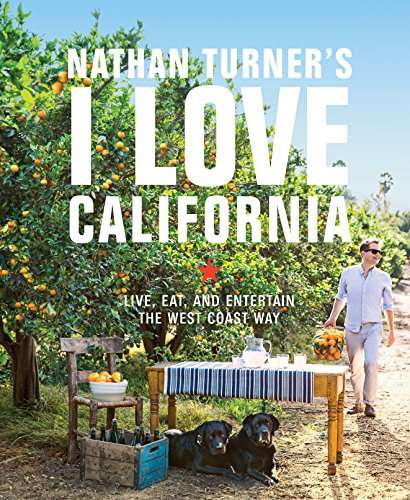 Nathan Turner's I Love California: Design and Entertaining the West Coast Way (English Edition)
