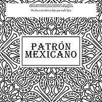 Patrón mexicano Libro de colorear para adultos 200 páginas - Da alas a tu estres y deja que vuele lejos. (Mandala)