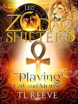 Playing Cat and Mouse: A Zodiac Shifters Paranormal Romance: Leo by [Reeve, TL , Shifters, Zodiac]