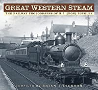 Great Western Steam: The Railway Photographs of R.j. Ron Buckley