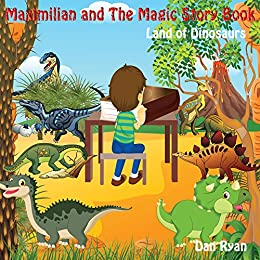 Maximilian and The Magic Story Book: Land of Dinosaurs (Pre-School Picture Story Book Book 1) by [Ryan, Dan]