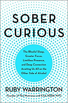 [Warrington, Ruby]のSober Curious: The Blissful Sleep, Greater Focus, Limitless Presence, and Deep Connection Awaiting Us All on the Other Side of Alcohol (English Edition)