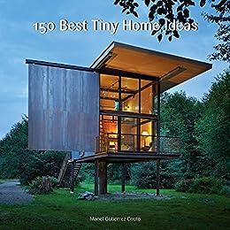 150 Best Tiny Home Ideas by [Couto, Manel Gutiérrez]