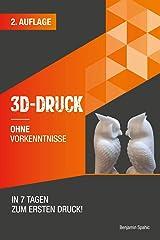 3D Druck ohne Vorkenntnisse - in 7 Tagen zum ersten 3D Druck: Ideen verwirklichen - ohne technisches Know-How (Ohne Vorkenntnisse zum Ingenieur) (German Edition) Kindle Edition