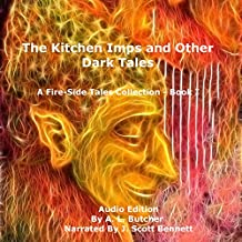 The Kitchen Imps and Other Dark Tales: Fire-Side Tales Collection, Book 1