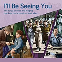 I'll Be Seeing You: The Songs of Hope and Longing That Kept the Home-Front Spirit Alive