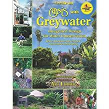 The New Create an Oasis with Greywater: Integrated Design for Water Conservation