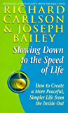 Slowing Down to the Speed of Life: How to Create a More Peaceful, Simpler Life from the Inside Out (English Edition)