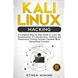 Kali Linux Hacking: A Complete Step by Step Guide to Learn the Fundamentals of Cyber Security, Hacking, and Penetration Testi