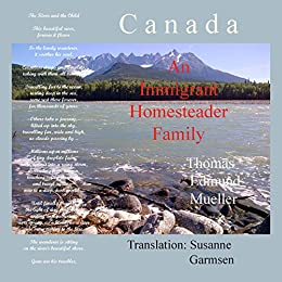 Canada — An Immigrant Homesteader Family by [Mueller, Thomas Edmund]