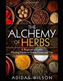 adidas The Alchemy of Herbs: A Beginner's Guide: Healing Herbs to Know, Grow, and Use