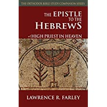 The Epistle to the Hebrews, High Priest in Heaven (The Orthodox Bible Study Companion Series)