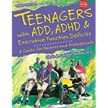 Teenagers with ADD, ADHD and Executive Function Deficits: A Guide for Parents & Professionals