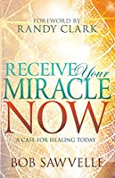Receive Your Miracle Now: A Case for Healing Today