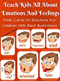 Teach Kids All About Emotions And Feelings : Flash Cards On Emotions For Children With Best Illustrations (English Edition)