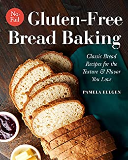 No-Fail Gluten-Free Bread Baking: Classic Bread Recipes for the Texture and Flavor You Love by [Ellgen, Pamela]