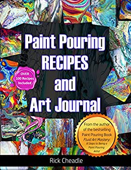 Fluid Art Recipes and Art Journal: Over 100 Paint Pouring Mixtures by [Cheadle, Rick]