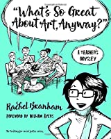 What's So Great About Art, Anyway?: A Teacher's Odyssey (Teaching for Social Justice)