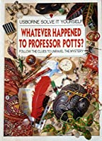 Whatever Happened to Professor Potts?: Follow the Clues to Unravel the Mystery (Solve It Yourself Series)