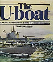 The U-boat: The Evolution and Technical History of German Submarines