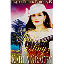 Mail Order Bride - Rose's Destiny: Clean and Wholesome Historical Western Cowboy Inspirational Romance (Faith Creek Brides Book 19)
