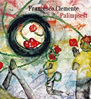 Francesco Clemente: Palimpsest