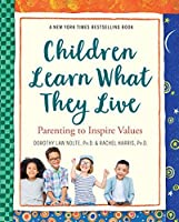 Children Learn What They Live: Parenting to Inspire Values by Dorothy Law Nolte Rachel Harris(1998-05)