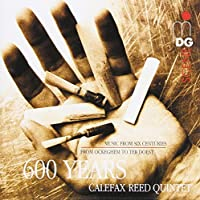 Calefax Reed Quintet: 600 Years of Music