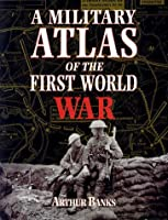 A Military Atlas of the First World War by Arthur Banks(2000-09-13)