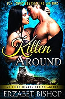 Kitten Around (Shifting Hearts Dating Agency Book 3) by [Bishop, Erzabet]