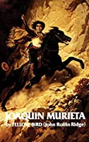 Life and Adventures of Joaquin Murieta: Celebrated California Bandit (The Western Frontier Library Series) by John Rollin Ridge Yellow Bird(1977-08-01)