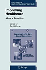 Improving Healthcare: A Dose of Competition (Developments in Health Economics and Public Policy) ペーパーバック