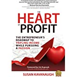 The Heart of Profit: The Entrepreneur's Roadmap to Tripling Income While Pursuing a Passion