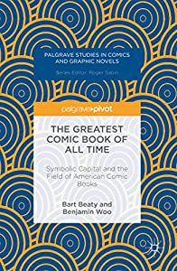 The Greatest Comic Book of All Time: Symbolic Capital and the Field of American Comic Books (Palgrave Studies in Comics and Graphic Novels) (English Edition)