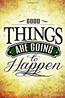 Good Things Are Going to Happen Journal