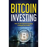 Bitcoin Investing: How to Get Started Investing in Bitcoin for Profit