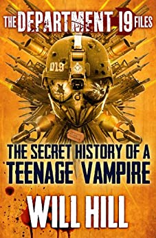 The Department 19 Files: the Secret History of a Teenage Vampire (Department 19) by [Hill, Will]