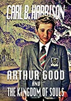 Arthur Good and the Kingdom of Souls