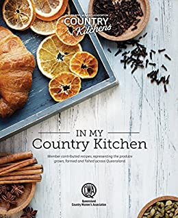 In My Country Kitchen: Member contributed recipes, representing the produce grown, farmed and fished across Queensland by [Country Women's Association, Queensland]
