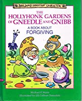 The Hollyhonk Gardens of Gneedle and Gnibb: A Book About Forgiving (Building Christian Character)