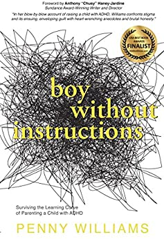 Boy Without Instructions: Surviving the Learning Curve of Parenting a Child with ADHD by [Williams, Penny]
