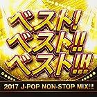 ベスト! ベスト!! ベスト!!! 2017 J-POP NON-STOP MIX!!!